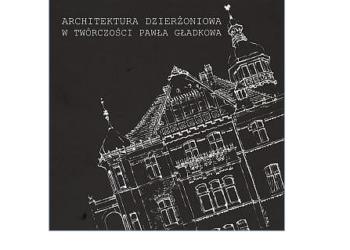Architektura Dzierżoniowa w twórczości Pawła Gładkowa