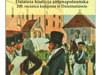 Ostatnia koalicja antynapoleońska. 200. rocznica kongresu w Dzierżoniowie
