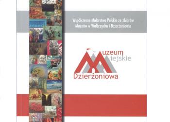 Współczesne Malarstwo Polskie ze zbiorów Muzeów w Wałbrzychu i Dzierżoniowie