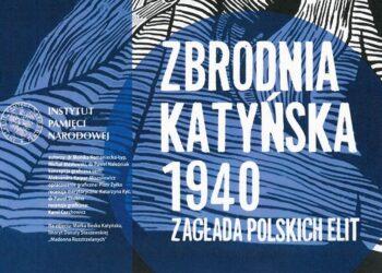 Zbrodnia Katyńska 1940. Zagłada polskich elit