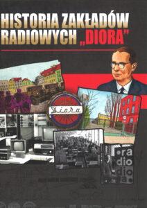 """okładka wydawnictwa """"Historia Zakładów Radiowych """"Diora"""""""